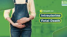 Mengenal Intrauterine Fetal Death Bahayanya Sama Seperti Keguguran, lho!