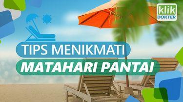 Bagaimana cara agar tetap sehat sambil menikmati matahari pantai? Simak video berikut ini.